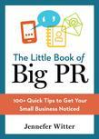 The Little Book of Big PR: 100+ Quick Tips to Get Your Small Business Noticed