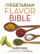 The Vegetarian Flavor Bible: The Essential Guide to Culinary Creativity with Vegetables, Fruits, Grains, Legumes, Nuts, Seeds, and More, Based on t