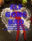 Elf Gone Bad - Adult Version of Mischievous Elf Activities and Mischief