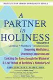 A Partner in Holiness: Deepening Mindfulness, Practicing Compassion and Enriching Our Lives through the Wisdom of R. Levi Yitzhak of Berdichev's Kedus