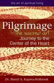 Pilgrimage the Sacred Art: Journey to the Center of the Heart