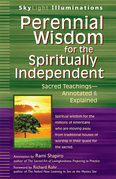 Perennial Wisdom for the Spiritually Independent: Sacred Teachings Annotated & Explained