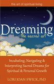 Dreaming-The Sacred Art: Incubating, Navigating and Interpreting Sacred Dreams for Spiritual and Personal Growth