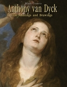 Anthony van Dyck: 130 Paintings and Drawings
