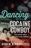 Dancing with a Cocaine Cowboy: Love and Life with a Colombian Drug Trafficker