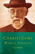 Charles Gore: Radical Anglican: Charles Gore and his writings