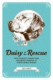 Daisy to the Rescue: True Stories of Daring Dogs, Paramedic Parrots, and Other Animal Heroes