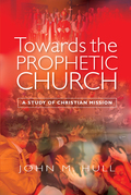 Towards the Prophetic Church: A Study of Christian Mission