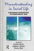 Misunderstanding in Social Life: Discourse Approaches to Problematic Talk