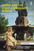 Genre and the (Post-)Communist Woman: Analyzing Transformations of the Central and Eastern European Female Ideal