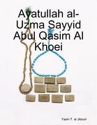 Ayatullah Al-Uzma Sayyid Abul Qasim Al Khoei
