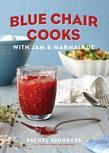 Blue Chair Cooks with Jam & Marmalade: Morning, Noon & Night