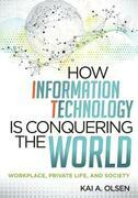 How Information Technology Is Conquering the World: Workplace, Private Life, and Society