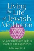 Living the Life of Jewish Meditation: A Comprehensive Guide to Practice and Experience