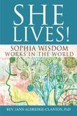 She Lives!: Sophia Wisdom Works in the World