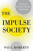 The Impulse Society: America in the Age of Instant Gratification