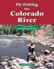 Fly Fishing the Colorado River: An Excerpt from Fly Fishing Colorado