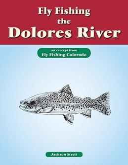 Fly Fishing the Dolores River: An Excerpt from Fly Fishing Colorado