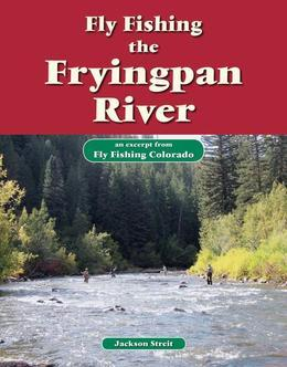 Fly Fishing the Fryingpan River: An Excerpt from Fly Fishing Colorado