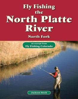 Fly Fishing the North Platte River, North Fork: An Excerpt from Fly Fishing Colorado