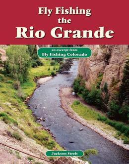 Fly Fishing the Rio Grande: An Excerpt from Fly Fishing Colorado