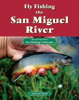 Fly Fishing the San Miguel River: An Excerpt from Fly Fishing Colorado