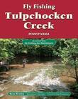 Fly Fishing Tulpehocken Creek, Pennsylvania: An Excerpt from Fly Fishing the Mid-Atlantic