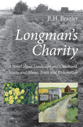 Longman's Charity: A Novel about Landscape and Childhood, Sanity and Abuse, Truth and Redemption
