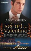 Abby Green - Le Secret de Valentina: T3 - La Fierte Des Corretti: Passions Siciliennes