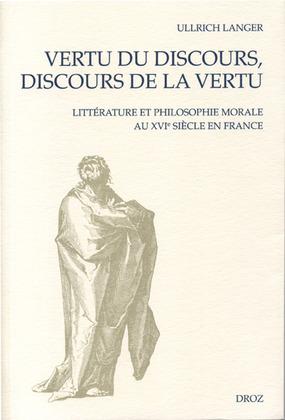 Vertu du discours, discours de la vertu : Littérature et philosophie au XVIe siècle en France