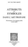 Attributs et symboles dans l'art profane : Dictionnaire d'un langage perdu (1450-1600)