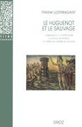 Le Huguenot et le sauvage : L'Amérique et la controverse coloniale, en France, au temps des guerres de Religion (1555-1589). Troisième édition revue et augmentée