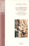 La Jouissance et le trouble : Recherches sur la littérature chrétienne de l'âge classique