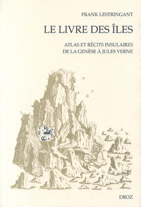 Le Livre des îles : Atlas et récits insulaires de la Genèse à Jules Verne