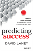 Predicting Success: Evidence-Based Strategies to Hire the Right People and Build the Best Team