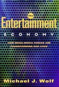 The Entertainment Economy: How Mega-Media Forces Are Transforming Our Lives