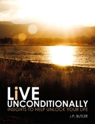 Live Unconditionally: Insights to Help Unlock Your Life