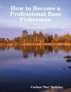 How to Become a Professional Bass Fisherman
