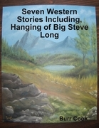 Seven Western Stories Including, Hanging of Big Steve Long