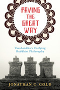 Paving the Great Way: Vasubandhu's Unifying Buddhist Philosophy