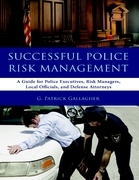 Successful Police Risk Management: A Guide for Police Executives, Risk Managers, Local Officials, and Defense Attorneys