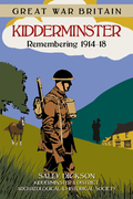 Great War Britain Kidderminster: Remembering 1914-1918