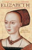 Elizabeth: England's Slandered Queen