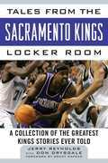 Tales from the Sacramento Kings Locker Room: A Collection of the Greatest Kings Stories Ever Told