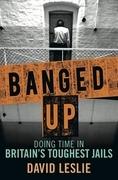 Banged Up!: Doing Porridge in Britain's Toughest Jails