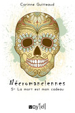 Nécromanciennes - 5 : La mort est mon cadeau