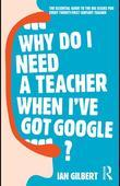 Why Do I Need a Teacher When I've Got Google?