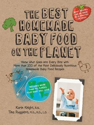 The Best Homemade Baby Food on the Planet: Food Recipes-Includes More Than 60 Purees Your Baby Will Love