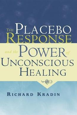 The Placebo Response and the Power of Unconscious Healing