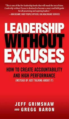 Leadership Without Excuses: How to Create Accountability and High-Performance (Instead of Just Talking About It)